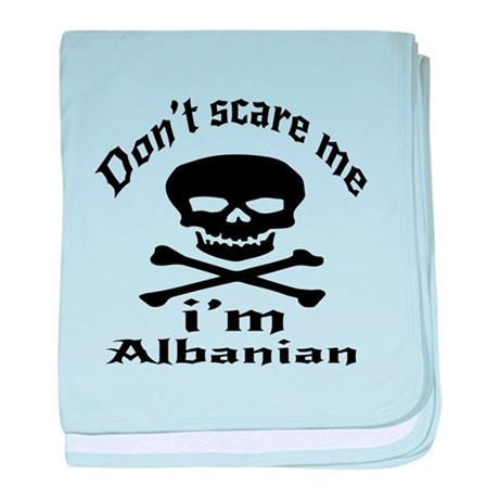 Do Not Scare Me I Am Albanian baby blanket