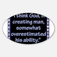 I Think God In Creating Man - Wilde Sticker (Oval)