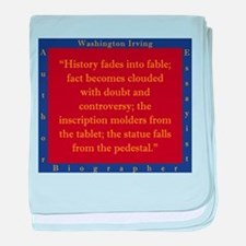 History Fades Into Fable - W Irving baby blanket