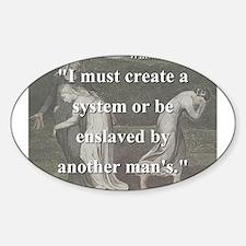 I Must Creat A System - W Blake Sticker (Oval)