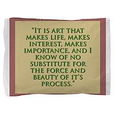 It Is Art That Makes Life - H James Pillow Sham