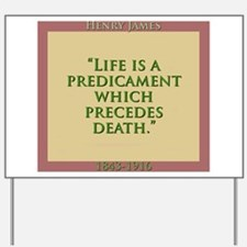 Life Is a Predicament - H James Yard Sign