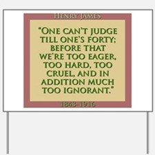One Cant Judge Till Ones Forty - H James Yard Sign