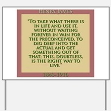 To Take What There Is In Life - H James Yard Sign