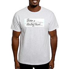Better A Bleeding Heart... Ash Grey T-Shirt