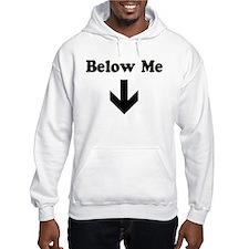 Below Me Hoodie