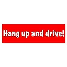 Hang up and drive! Bumper Bumper Sticker
