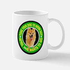 TAKE YOUR CHIHUAHUA TO WORK DAY Mug