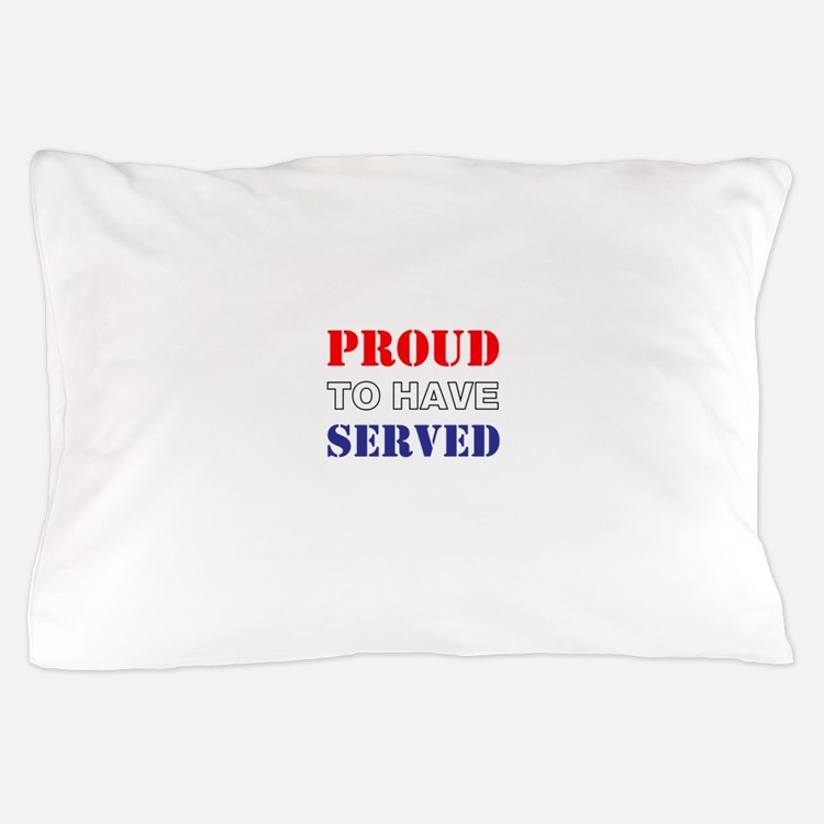 Proud To Have Served Pillow Case