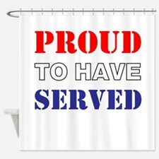 Proud To Have Served Shower Curtain