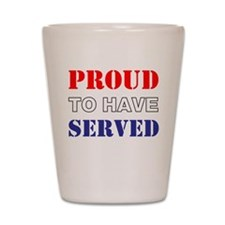 Proud To Have Served Shot Glass
