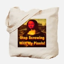 Stop Screwing With My Pixels! Tote Bag