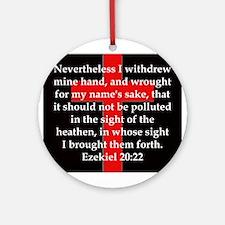 Ezekiel 20:22 Round Ornament