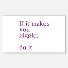 If it makes you giggle, do it! Sticker (Rectangula