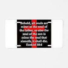 Ezekiel 18:4 Aluminum License Plate