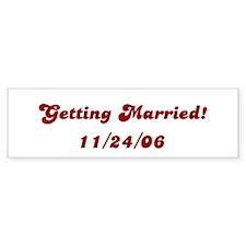 Getting Married! 11/24/06 Bumper Bumper Sticker