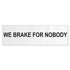 We Brake for Nobody Bumper Bumper Sticker