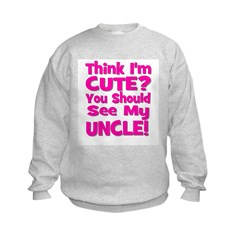 Think I'm Cute? Uncle Pink Sweatshirt