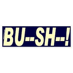 BU--SH--! Bumper Bumper Sticker