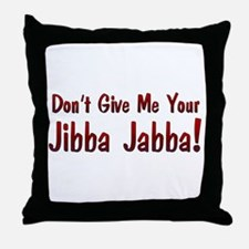 Don't give me your Jibba Jabba! Throw Pillow