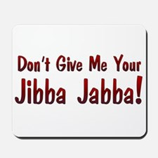 Don't give me your Jibba Jabba! Mousepad