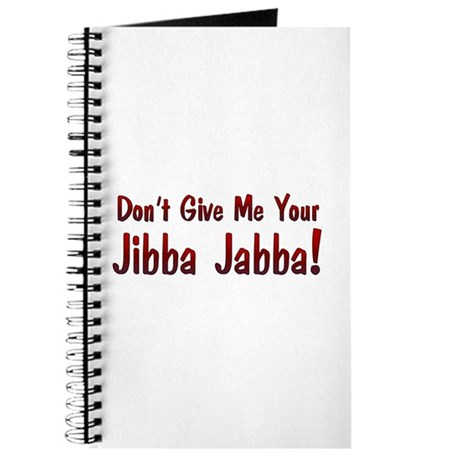Don't give me your Jibba Jabba! Journal