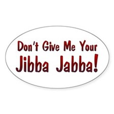 Don't give me your Jibba Jabba! Oval Decal