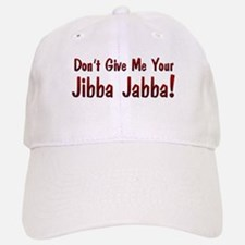 Don't give me your Jibba Jabba! Baseball Baseball Cap