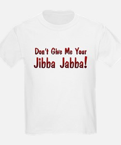 Don't give me your Jibba Jabba! Kids T-Shirt