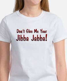 Don't give me your Jibba Jabba! Tee
