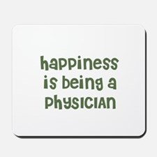 Happiness is being a PHYSICIA Mousepad