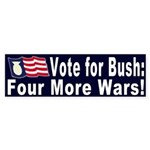 Bush: Four More Wars! (Bumper Sticker)