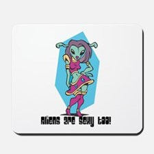 Aliens are Sexy Mousepad