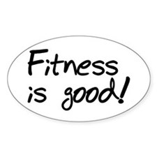 'Fitness is Good' Oval Decal