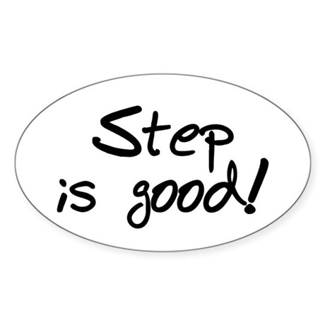 'Step is Good' Oval Sticker