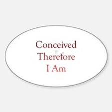 Conceived, Therefore, I Am... Oval Decal