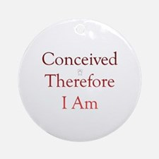 Conceived, Therefore, I Am... Ornament (Round)
