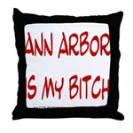 Ann Arbor is my BITCH Throw Pillow