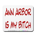 Ann Arbor is my BITCH Mousepad