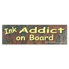 Ink Addict on Board Bumper Bumper Sticker