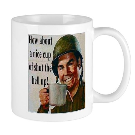 How about a nice cup of shut the hell up