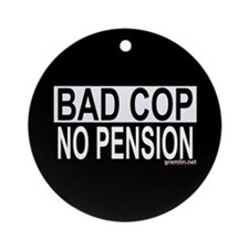 BAD COP: NO PENSION Ornament (Round)