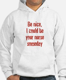 Be nice, I could be your nurs Hoodie