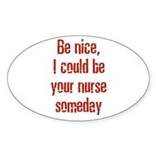 Be nice, I could be your nurs Oval Decal