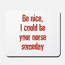 Be nice, I could be your nurs Mousepad