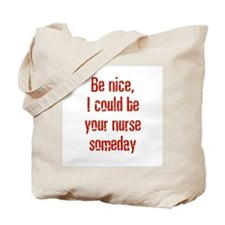 Be nice, I could be your nurs Tote Bag