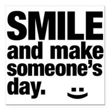 Smile and make someone's day. Square Car Magnet 3""