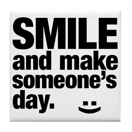 Smile and make someone's day. Tile Coaster
