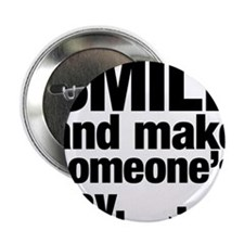 "Smile and make someone's day. 2.25"" Button"