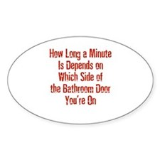 How Long a Minute Is Depends Oval Decal